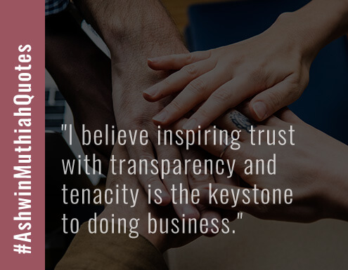 I believe inspiring trust with transparency and tenacity is the keystone to doing business.