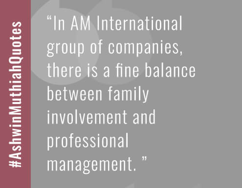 In AM International group of companies, there is a fine balance between family involvement and professional management.