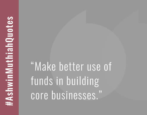 Make better use of funds in building core businesses.